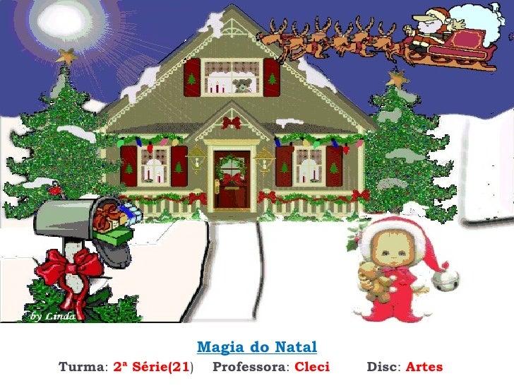 Álbum de fotografias Magia do Natal Turma :  2ª Série(21 ) Professora :  Cleci   Disc :  Artes