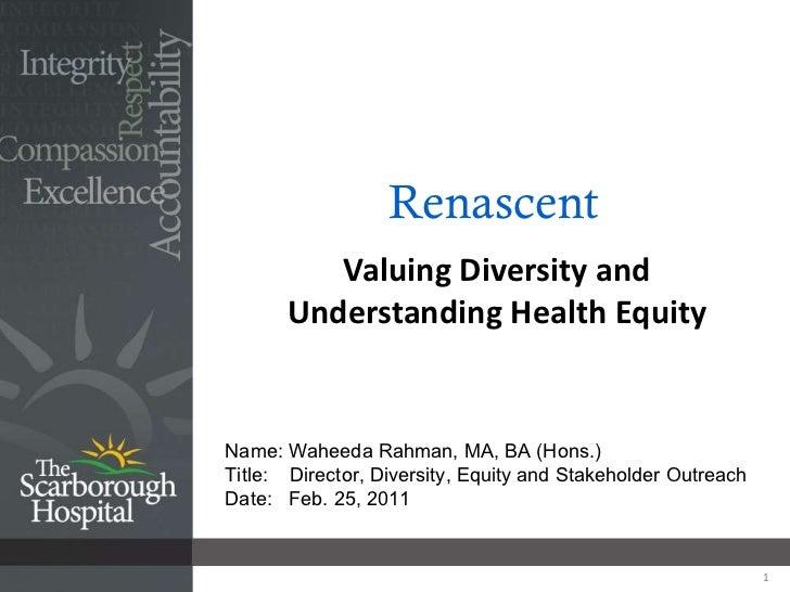 Renascent Valuing Diversity and Understanding Health Equity Name: Waheeda Rahman, MA, BA (Hons.) Title:  Director, Diversi...