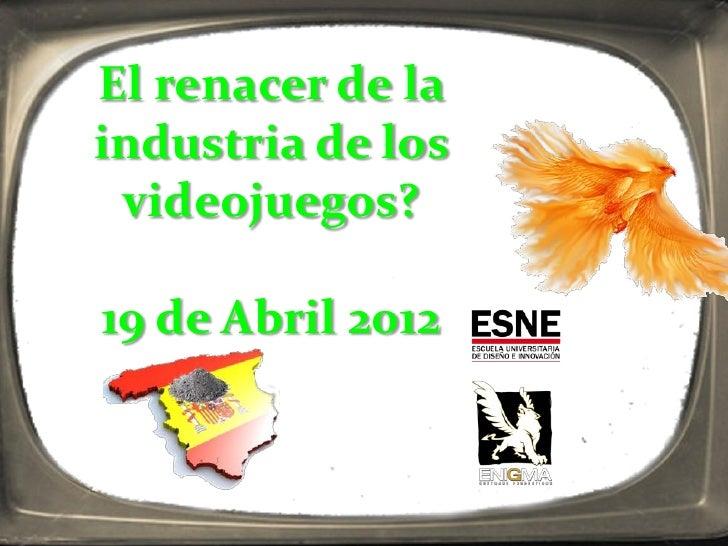 El renacer de laindustria de los videojuegos?19 de Abril 2012