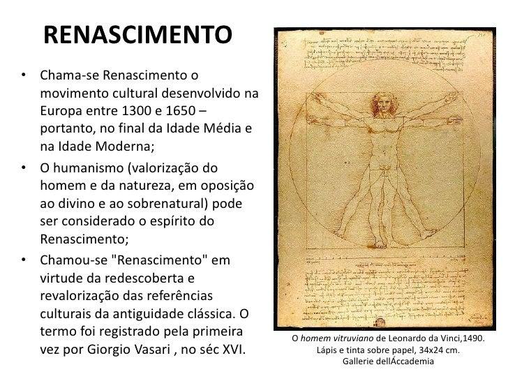 RENASCIMENTO<br />Chama-se Renascimento o movimento cultural desenvolvido na Europa entre 1300 e 1650 – portanto, no final...