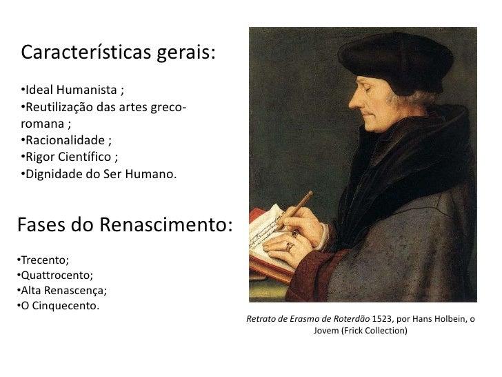 Características gerais: <br /><ul><li>Ideal Humanista ;