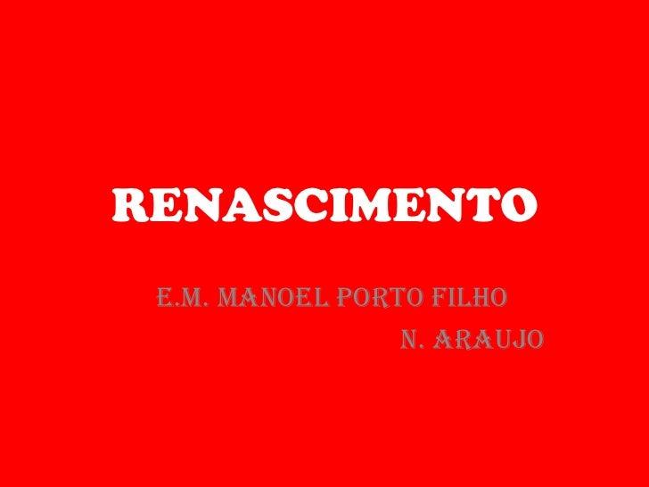 RENASCIMENTO<br />E.M. MANOEL PORTO FILHO<br />N. ARAUJO<br />