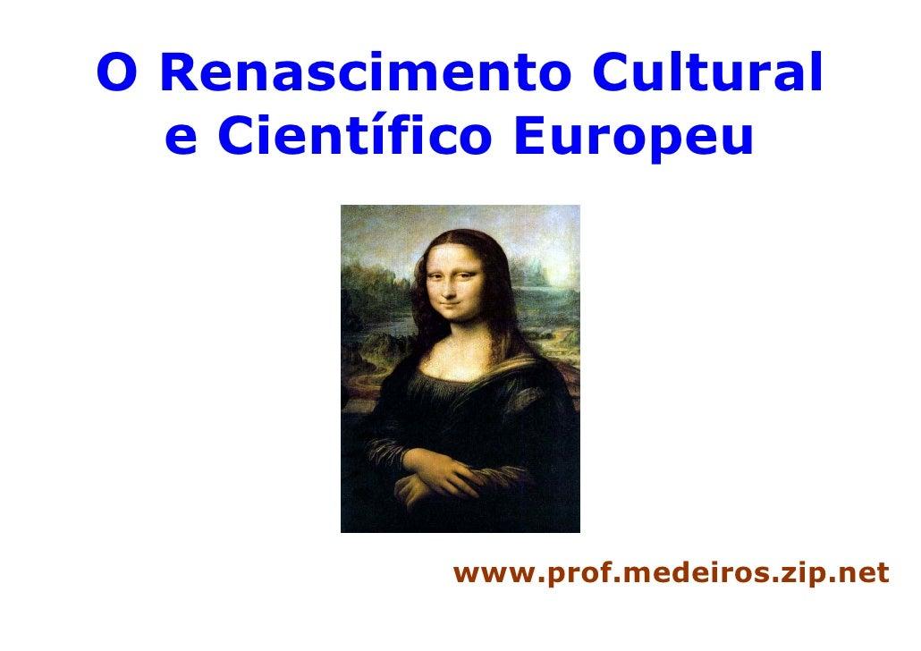 O Renascimento Cultural  e Científico Europeu           www.prof.medeiros.zip.net