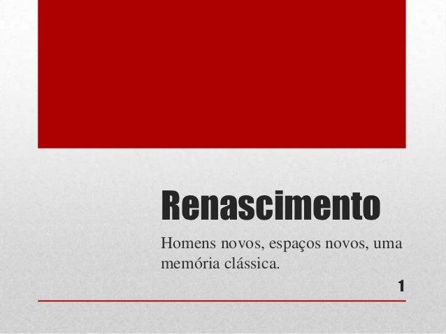 Renascimento Homens novos, espaços novos, uma memória clássica. 1