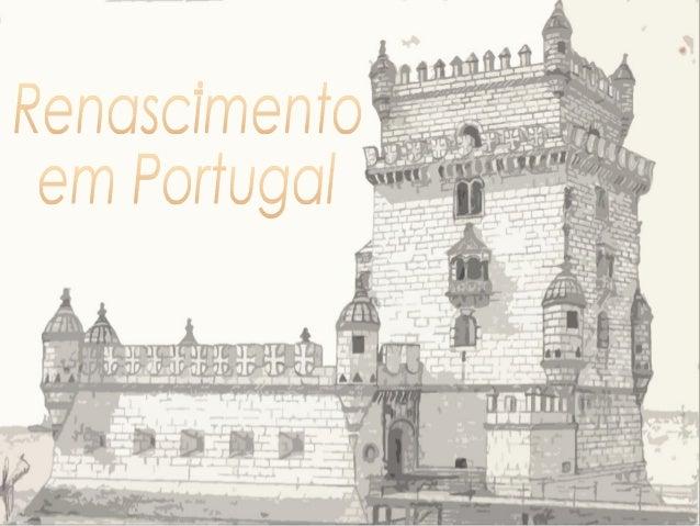 O Renascimento • O Renascimento em Portugal refere-se à influência e evolução do Renascimento em meados do século XV a fin...