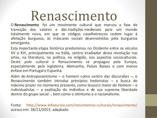 Renascimento  ORenascimento foi um movimento cultural que marcou a fase de transição dos valores e dastra...