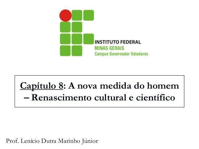 Capítulo 8: A nova medida do homem – Renascimento cultural e científico  Prof. Lenício Dutra Marinho Júnior