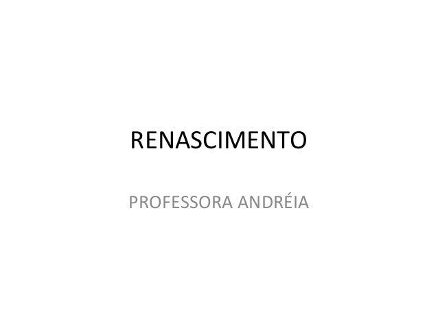RENASCIMENTO  PROFESSORA ANDRÉIA