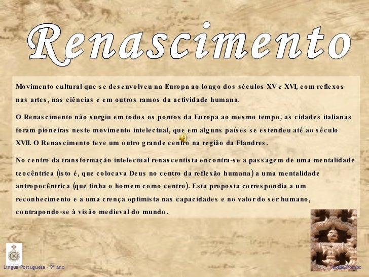 Renascimento Movimento cultural que se desenvolveu na Europa ao longo dos séculos XV e XVI, com reflexos nas artes, nas ci...