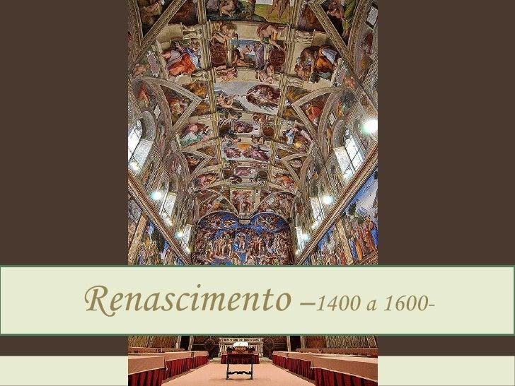Renascimento   – 1400 a 1600-