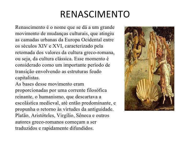 RENASCIMENTO Renascimento é o nome que se dá a um grande movimento de mudanças culturais, que atingiu as camadas urbanas d...