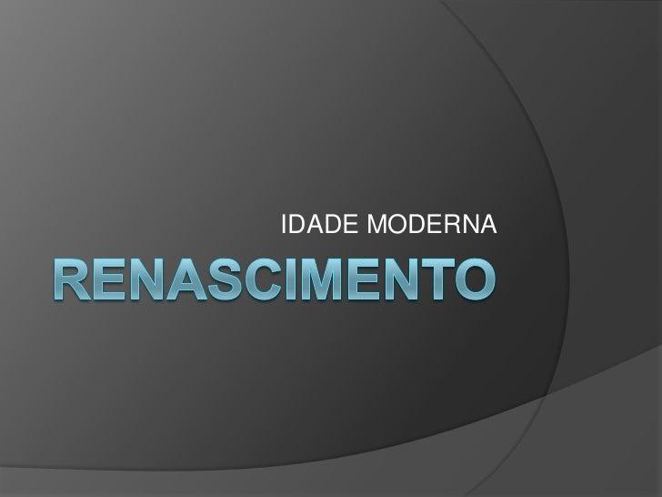 RENASCIMENTO<br />IDADE MODERNA<br />