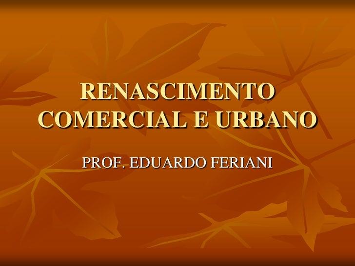 RENASCIMENTOCOMERCIAL E URBANO  PROF. EDUARDO FERIANI