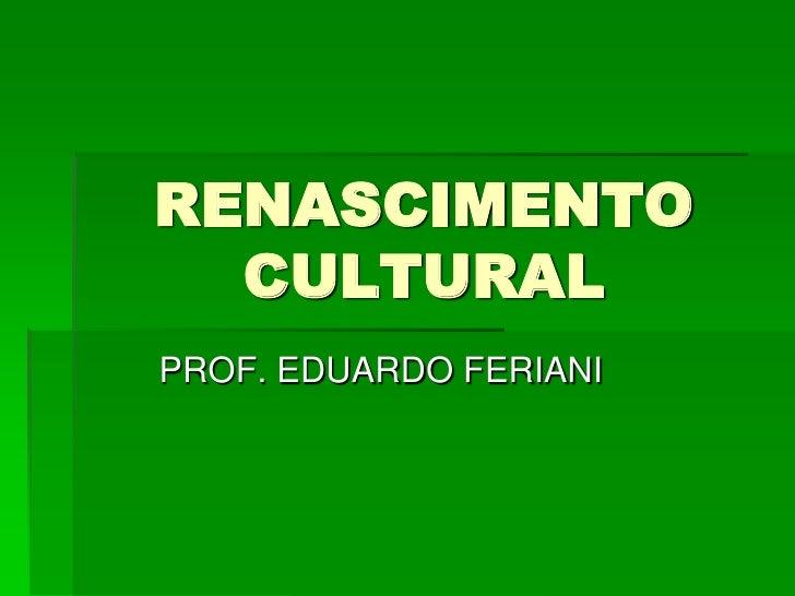 RENASCIMENTO  CULTURALPROF. EDUARDO FERIANI