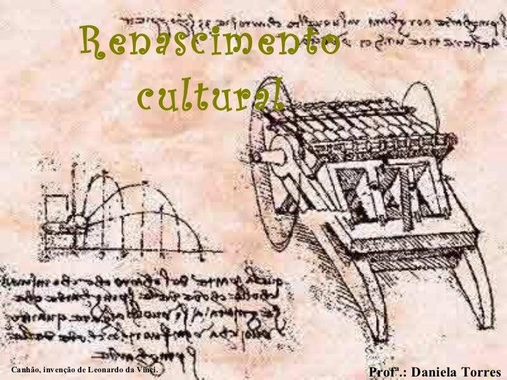 Renascimento cultural Profª.: Daniela Torres Canhão, invenção de Leonardo da Vinci.