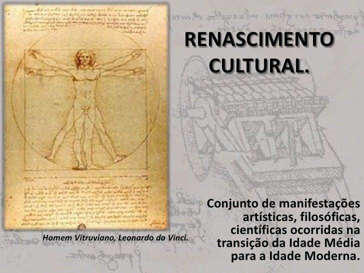RENASCIMENTO CULTURAL.<br />Conjunto de manifestações artísticas, filosóficas, científicas ocorridas na transição da Idade...