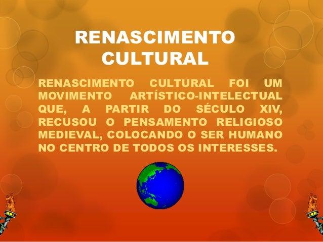 RENASCIMENTO       CULTURALRENASCIMENTO CULTURAL FOI UMMOVIMENTO    ARTÍSTICO-INTELECTUALQUE, A PARTIR DO SÉCULO XIV,RECUS...