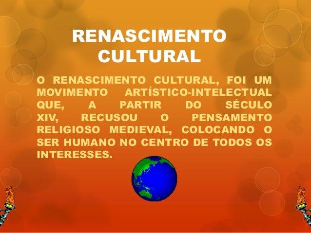 RENASCIMENTO       CULTURALO RENASCIMENTO CULTURAL, FOI UMMOVIMENTO    ARTÍSTICO-INTELECTUALQUE,    A   PARTIR    DO    SÉ...
