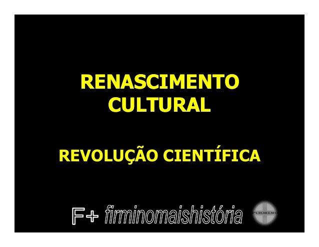RENASCIMENTORENASCIMENTOCULTURALCULTURALREVOLUÇÃO CIENTÍFICA