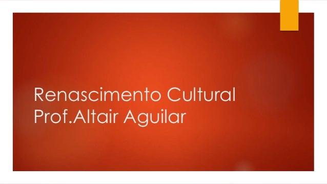 Renascimento Cultural  Prof.Altair Aguilar