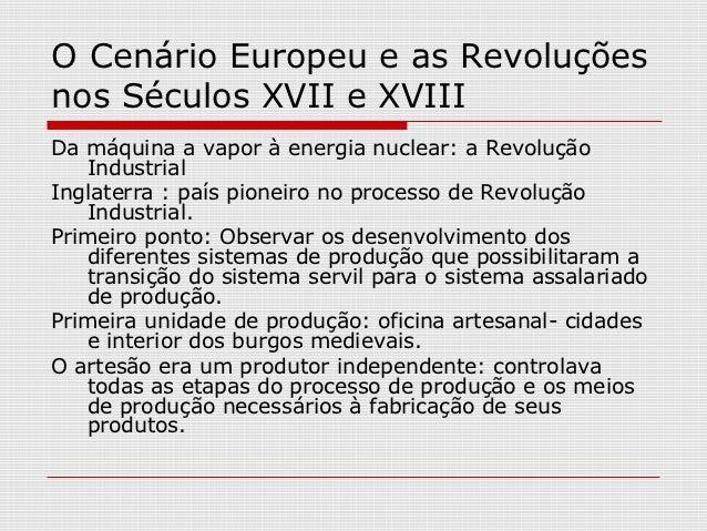 O Cenário Europeu e as Revoluçõesnos Séculos XVII e XVIIIDa máquina a vapor à energia nuclear: a Revolução   IndustrialIng...