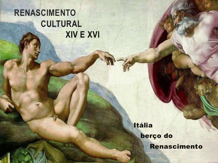 RENASCIMENTO                   CULTURAL                         XIV e XVI<br />Itália<br />   berço do     <br />       Re...