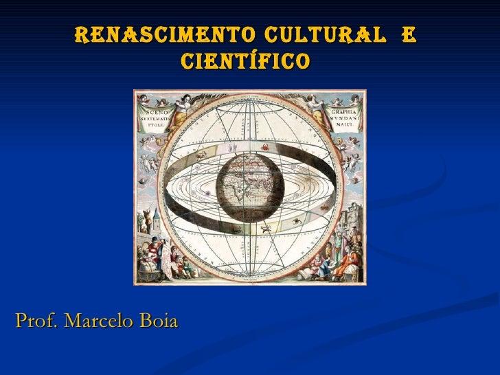 Renascimento cultuRal e             científicoProf. Marcelo Boia