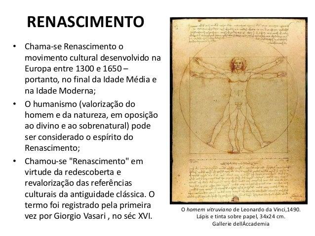 RENASCIMENTO • Chama-se Renascimento o movimento cultural desenvolvido na Europa entre 1300 e 1650 – portanto, no final da...