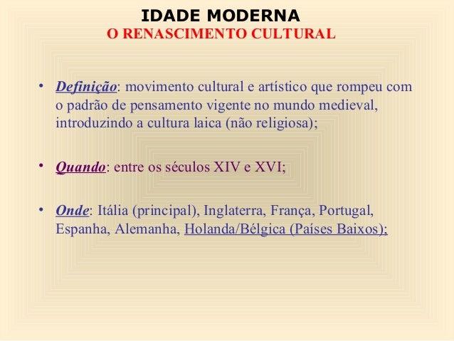 IDADE MODERNA  O RENASCIMENTO CULTURAL  • Definição: movimento cultural e artístico que rompeu com  o padrão de pensamento...