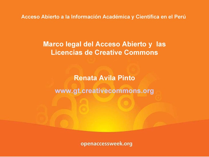 Acceso Abierto a la Información Académica y Científica en el Perú  Marco legal del Acceso Abierto y  las Licencias de Crea...