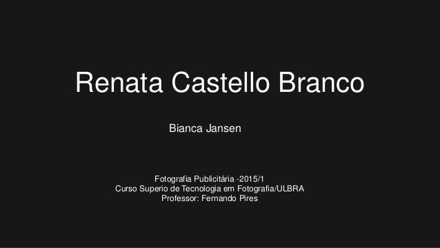 Renata Castello Branco Bianca Jansen Fotografia Publicitária -2015/1 Curso Superio de Tecnologia em Fotografia/ULBRA Profe...