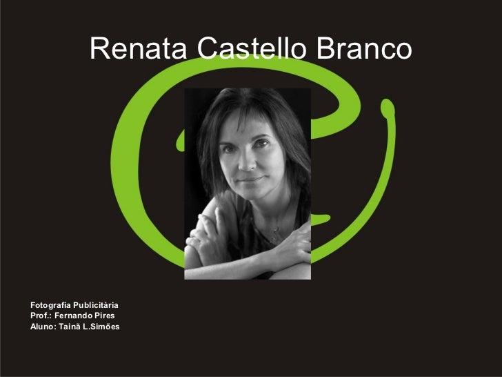 Renata Castello BrancoFotografia PublicitáriaProf.: Fernando PiresAluno: Tainã L.Simões
