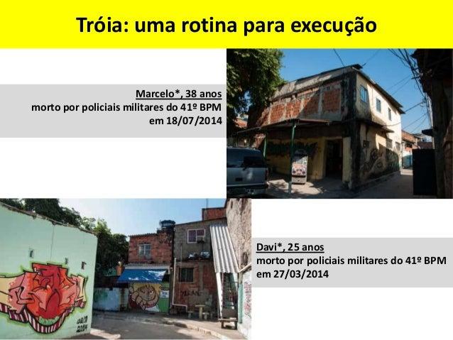 Outras mortes em Acari no contexto de operações policiais João Carlos Geraldo Martins, 39 anos, morto durante uma operação...