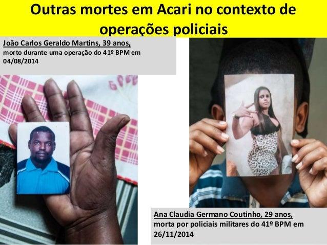 Eduardo de Jesus, 10 anos, morto por policiais militares em 02/04/2015 Johnatha de Oliveira Lima, 19 anos, morto por polic...