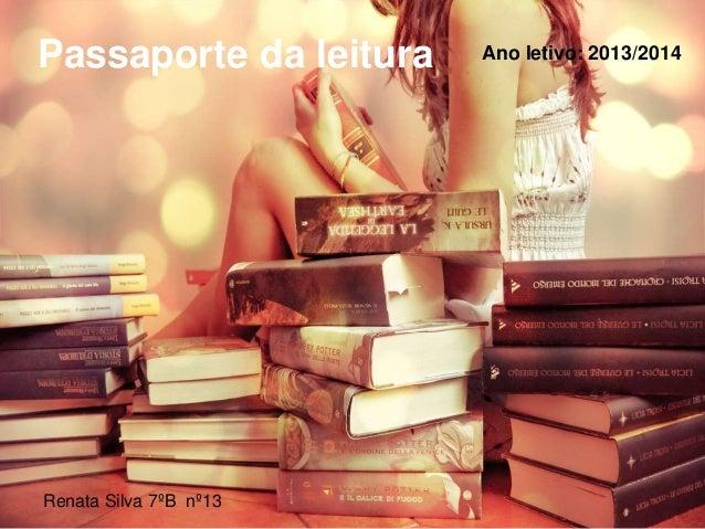 Passaporte da leitura Renata Silva 7�B n�13 Ano letivo: 2013/2014