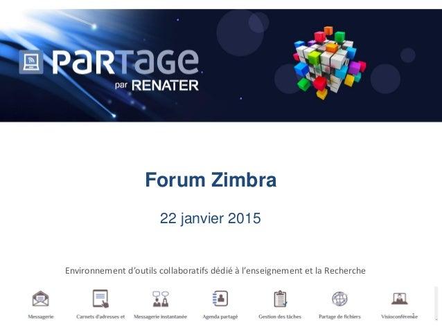 Forum Zimbra 22 janvier 2015 Environnement d'outils collaboratifs dédié à l'enseignement et la Recherche 1