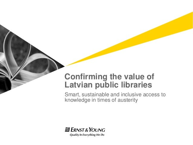 Confirming the value ofLatvian public librariesSmart, sustainable and inclusive access toknowledge in times of austerity