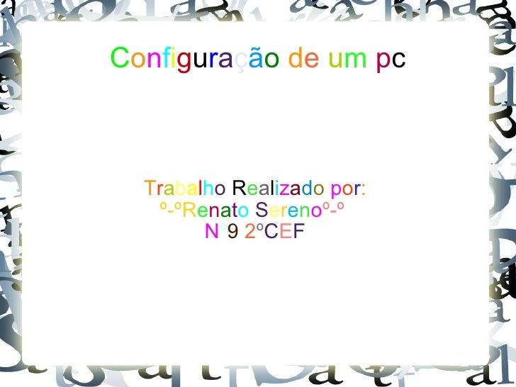 C o n f i g u r a ç ã o   d e   u m   p c T r a b a l h o  R e a l i z a d o   p o r : º-ºR e n a t o   S e r e n o º-º   ...