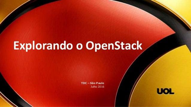 Explorando o OpenStack TDC – São Paulo Julho 2016