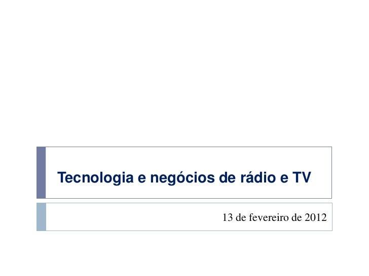 Tecnologia e negócios de rádio e TV                      13 de fevereiro de 2012