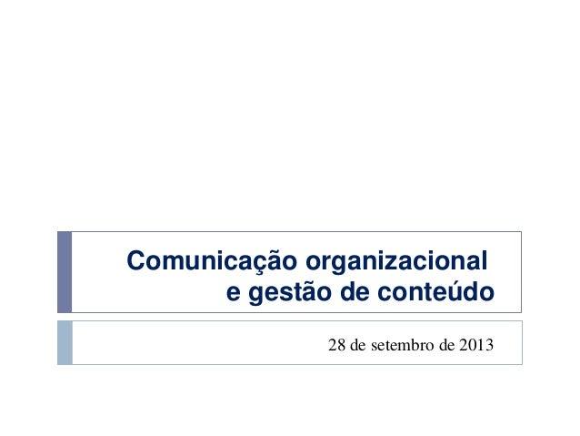Comunicação organizacional e gestão de conteúdo 28 de setembro de 2013