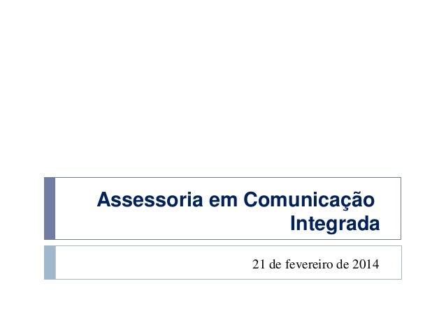 Assessoria em Comunicação Integrada 21 de fevereiro de 2014