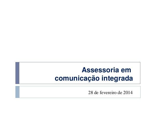 Assessoria em comunicação integrada 28 de fevereiro de 2014