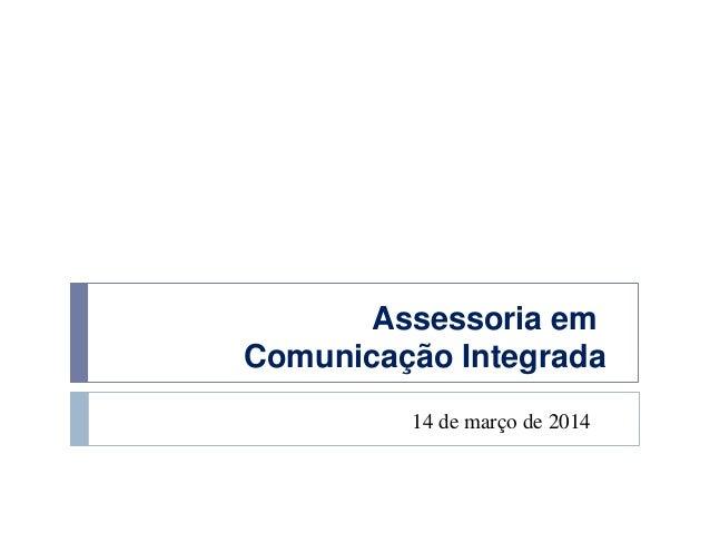 Assessoria em Comunicação Integrada 14 de março de 2014