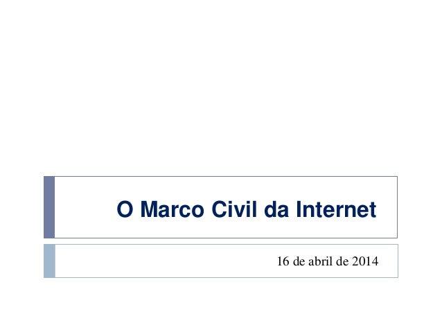 O Marco Civil da Internet 16 de abril de 2014