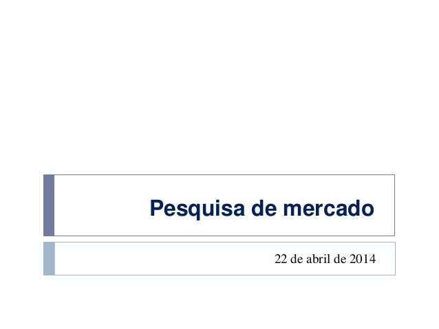 Pesquisa de mercado 22 de abril de 2014