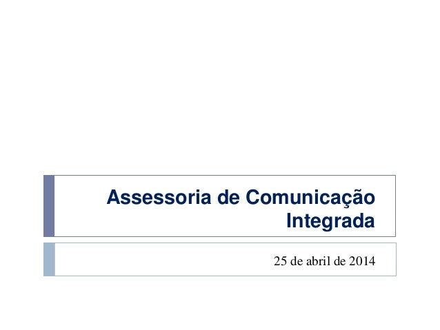 Assessoria de Comunicação Integrada 25 de abril de 2014