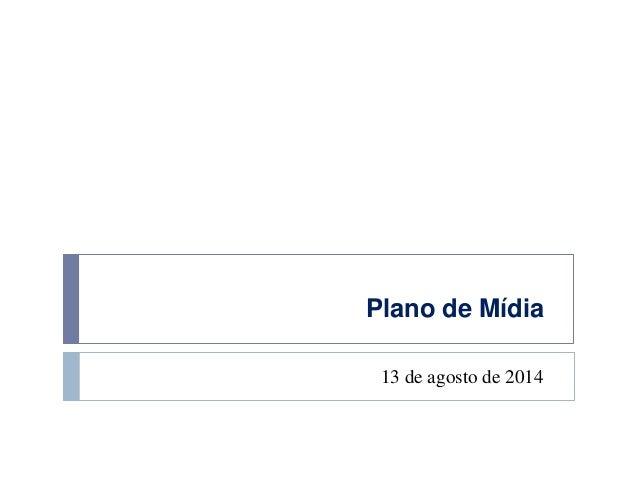 Plano de Mídia  13 de agosto de 2014