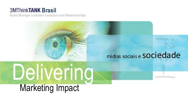Brasil  Build Stronger customer conection and Relantionships  Delivering  Marketing Impact  mídias sociais e sociedade