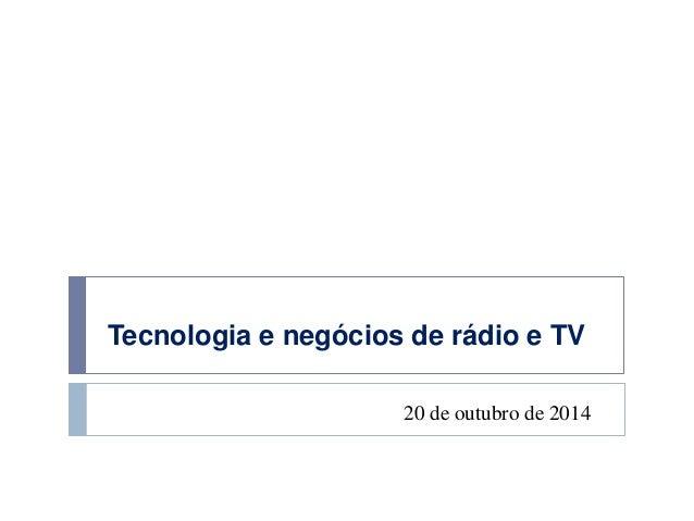 Tecnologia e negócios de rádio e TV  20 de outubro de 2014